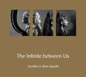 Josefine and Trine Opsahl | The Infinite Between Us | Album Review by Dyan Garris