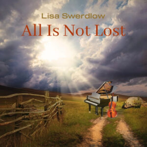 Lisa Swerdlow | All Is Not Lost | Single Review by Dyan Garris