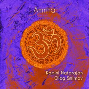 Amrita – Kamini Natarajan and Oleg Smirnov | Album Review by Dyan Garris