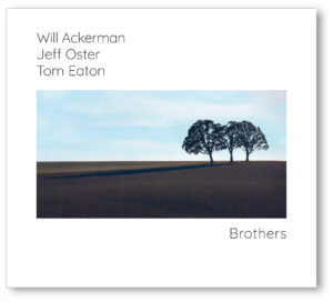 Brothers by Jeff Oster, Will Ackerman, Tom Eaton | Album Review Dyan Garris