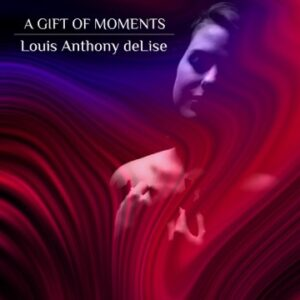Louis Anthony deLise | A Gift of Moments