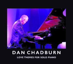 Dan Chadburn – Love Themes for Solo Piano | Album Review by Dyan Garris
