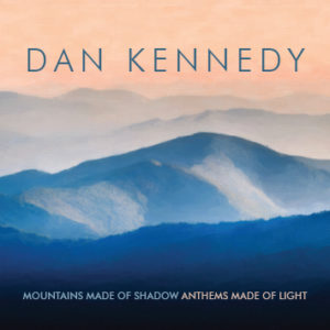 Dan Kennedy Mountains Made of Shadow Anthems Made of Light COVER