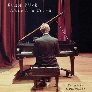 Evan Wish   Alone in a Crowd   Album Review by Dyan Garris