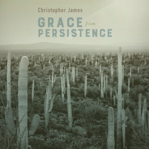 Christopher James | Grace From Persistence | Album Review by Dyan Garris