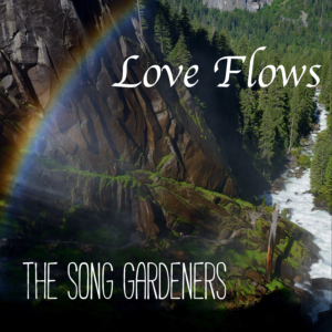 """Love Flows"" by The Song Gardeners 