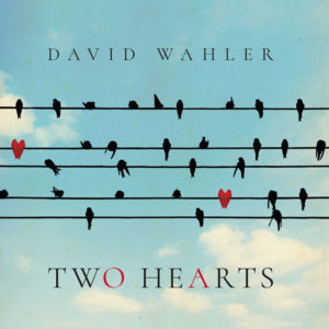 David Wahler | Two Hearts | Album Review by Dyan Garris