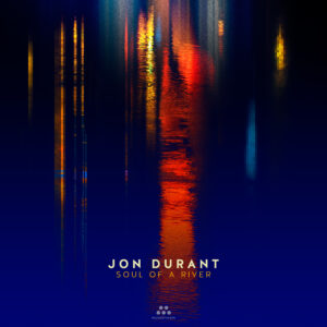 Jon Durant – Soul of a River – Album Review by Dyan Garris