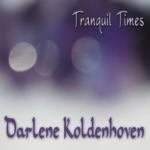TRANQUIL TIMES - DARLENE KOLDENHOVEN
