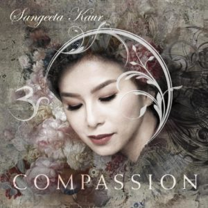 Sangeeta Kaur | Compassion | Album Review by Dyan Garris