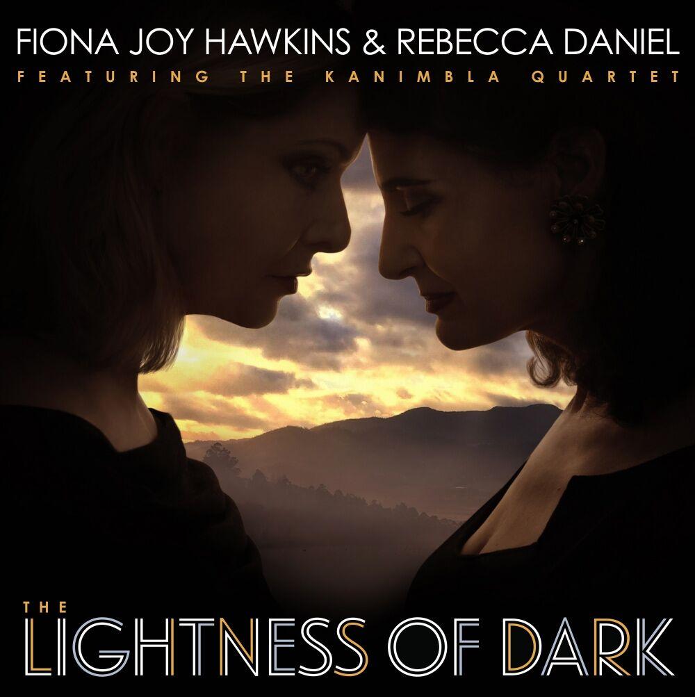 Fiona Joy Hawkins & Rebecca Daniel | The Lightness of Dark | Album Review by Dyan Garris